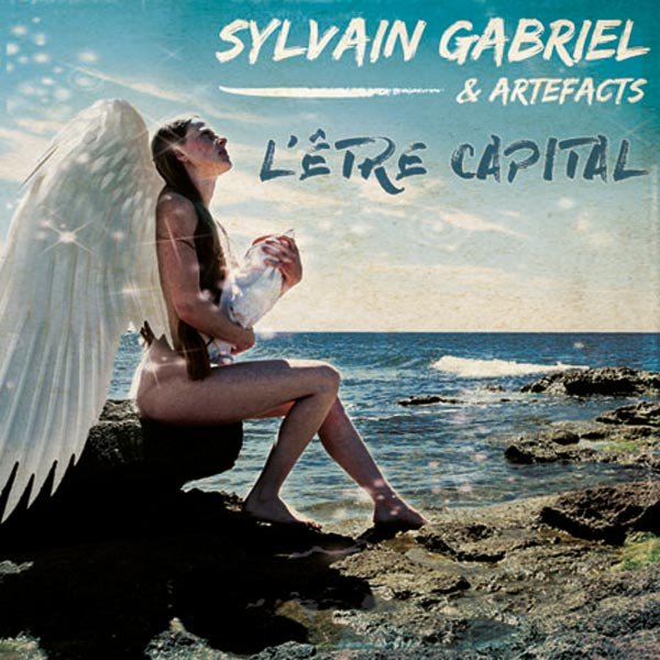 Album - L'être capital - Sylvain Gabriel & Artefacts